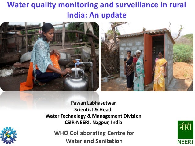 Water quality monitoring and surveillance in rural India: An update Pawan Labhasetwar Scientist & Head, Water Technology &...