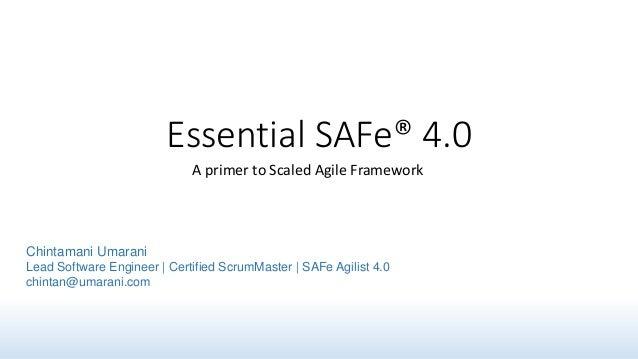 Essential SAFe® 4.0 A primer to Scaled Agile Framework Chintamani Umarani Lead Software Engineer   Certified ScrumMaster  ...