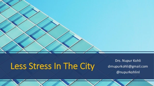 Less Stress In The City Drs.	Nupur	Kohli	 drnupurkohli@gmail.com	 @nupurkohlinl