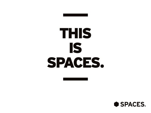 THIS IS SPACES.