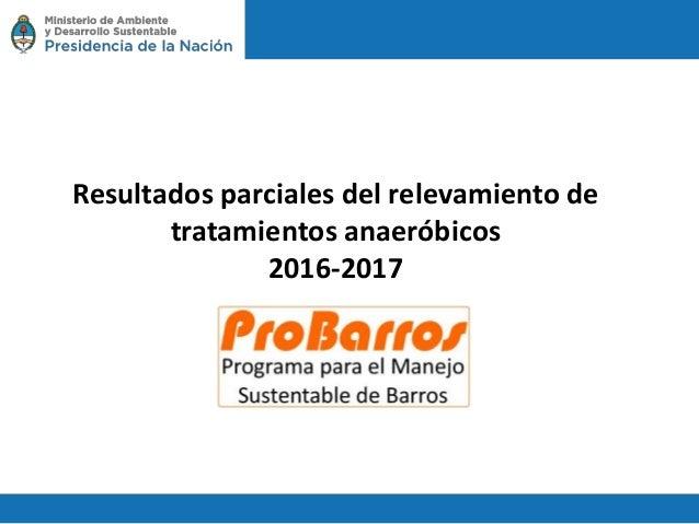 Resultados parciales del relevamiento de tratamientos anaeróbicos 2016-2017