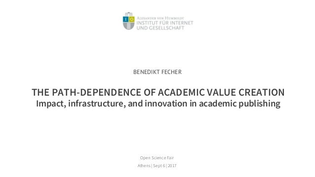 THE PATH-DEPENDENCE OF ACADEMIC VALUE CREATION Impact, infrastructure, and innovation in academic publishing Open Science ...