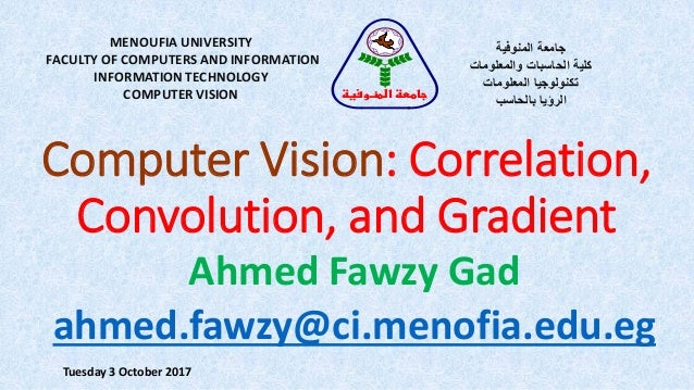Computer Vision: Correlation, Convolution, and Gradient MENOUFIA UNIVERSITY FACULTY OF COMPUTERS AND INFORMATION INFORMATI...