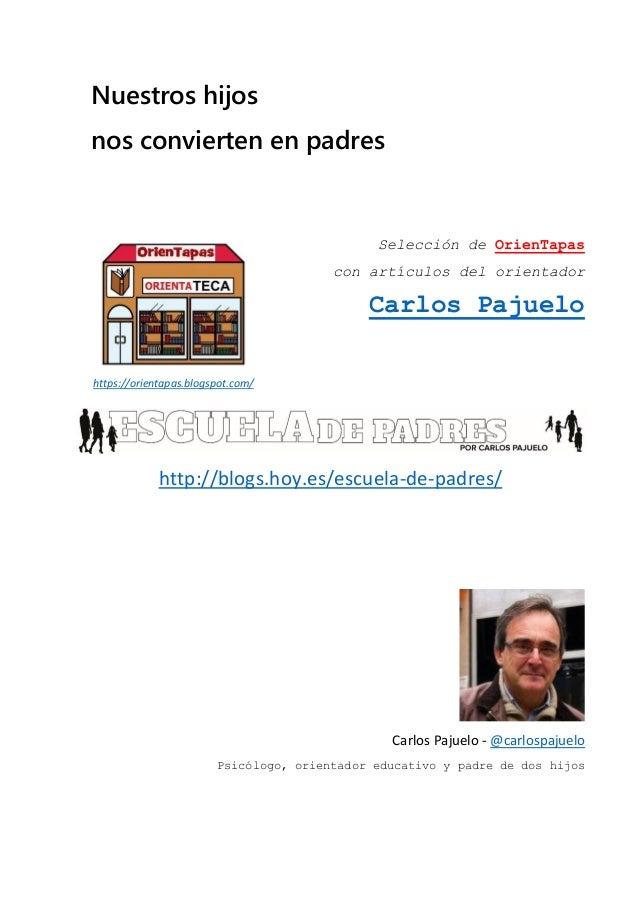 Nuestros hijos nos convierten en padres Selección de OrienTapas con artículos del orientador Carlos Pajuelo http://blogs.h...