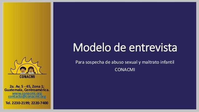 Modelo de entrevista Para sospecha de abuso sexual y maltrato infantil CONACMI 2a. Av. 5 - 45, Zona 1; Guatemala, Centroam...