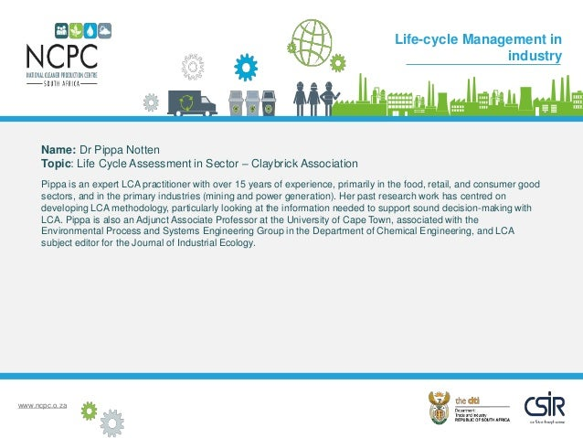 www.ncpc.o.za Name: Dr Pippa Notten Topic: Life Cycle Assessment in Sector – Claybrick Association Pippa is an expert LCA ...