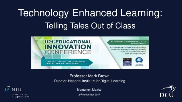 Professor Mark Brown Director, National Institute for Digital Learning Technology Enhanced Learning: Telling Tales Out of ...