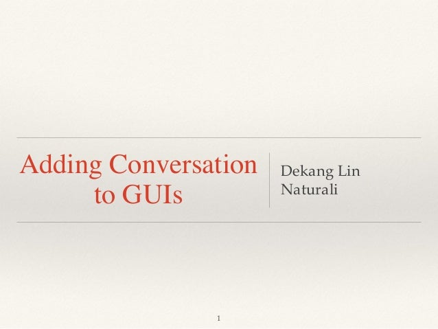 Adding Conversation to GUIs Dekang Lin Naturali 1