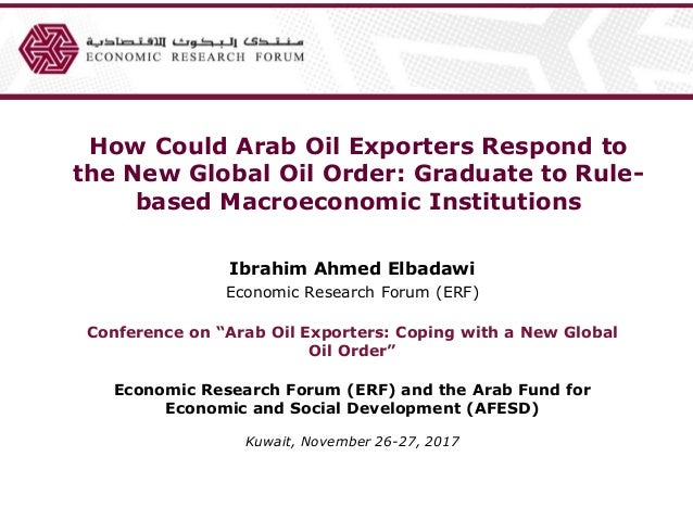 How Could Arab Oil Exporters Respond to the New Global Oil Order: Graduate to Rule- based Macroeconomic Institutions Ibrah...