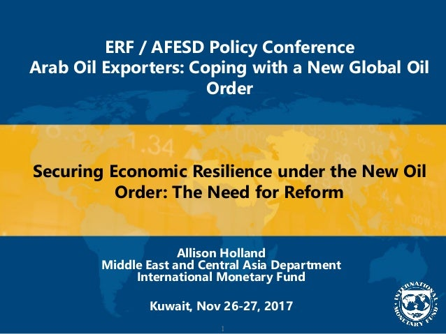 1 ERF / AFESD Policy Conference Arab Oil Exporters: Coping with a New Global Oil Order Securing Economic Resilience under ...