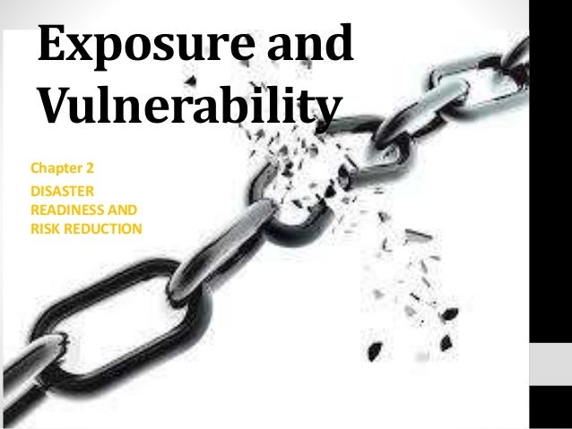 Exposure and Vulnerability Chapter 2 DISASTER READINESS AND RISK REDUCTION