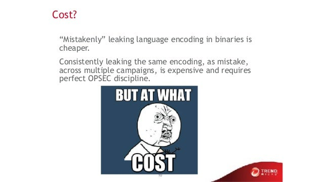 """Cost? """"Mistakenly"""" leaking language encoding in binaries is cheaper. Consistently leaking the same encoding, as mistake, a..."""