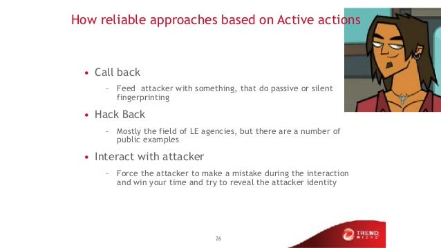 How reliable approaches based on Active actions • Call back – Feed attacker with something, that do passive or silent fing...