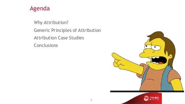 Agenda Why Attribution? Generic Principles of Attribution Attribution Case Studies Conclusions 3
