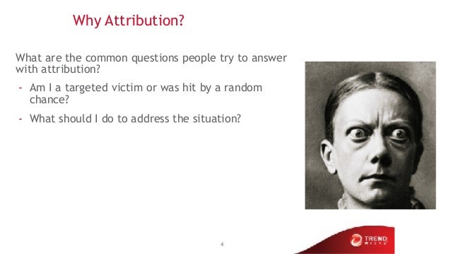 Why Attribution? What are the common questions people try to answer with attribution? - Am I a targeted victim or was hit ...