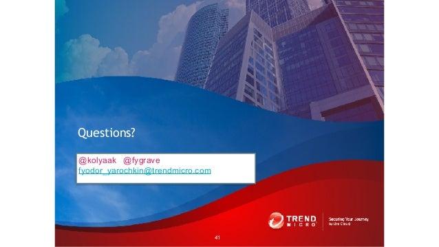 @kolyaak @fygrave fyodor_yarochkin@trendmicro.com Questions? 41