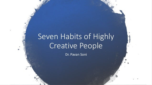 Seven Habits of Highly Creative People Dr. Pavan Soni