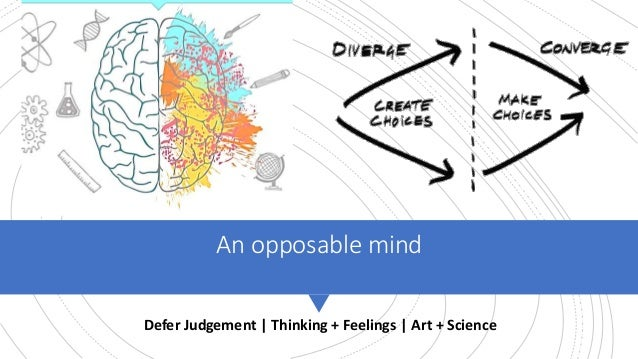 An opposable mind Defer Judgement   Thinking + Feelings   Art + Science