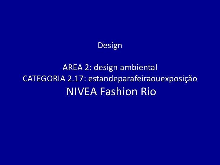Design        AREA 2: design ambientalCATEGORIA 2.17: estandeparafeiraouexposição          NIVEA Fashion Rio