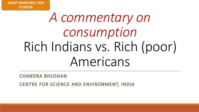 DRAFTPAPERNOTFOR CITATION Acommentaryon consumption RichIndiansvs.Rich(poor) Americans CHANDRABHUSHAN CENTRE...
