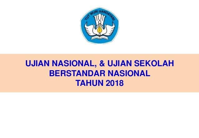 UJIAN NASIONAL, & UJIAN SEKOLAH BERSTANDAR NASIONAL TAHUN 2018