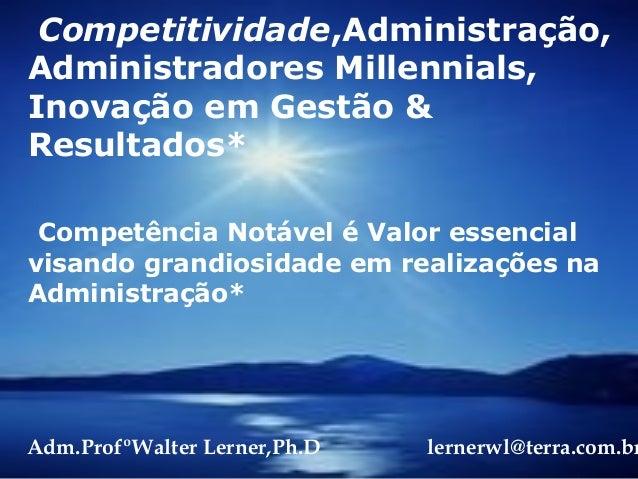 Competitividade,Administração, Administradores Millennials, Inovação em Gestão & Resultados* Competência Notável é Valor e...