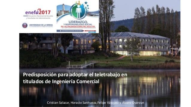 Predisposición para adoptar el teletrabajo en titulados de Ingeniería Comercial Cristian Salazar, Horacio Sanhueza,Felipe ...