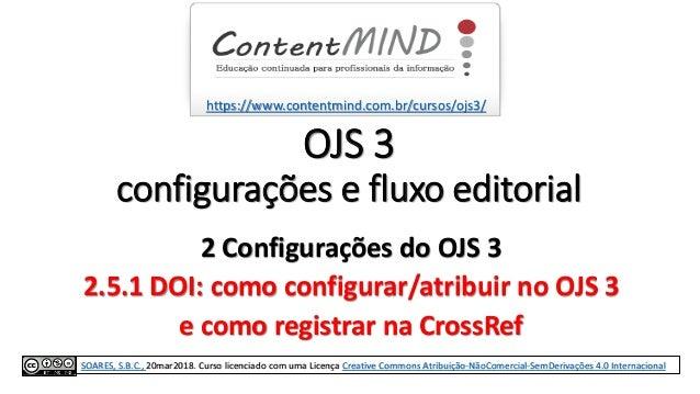 OJS 3 configurações e fluxo editorial 2 Configurações do OJS 3 2.5.1 DOI: como configurar/atribuir no OJS 3 e como registr...