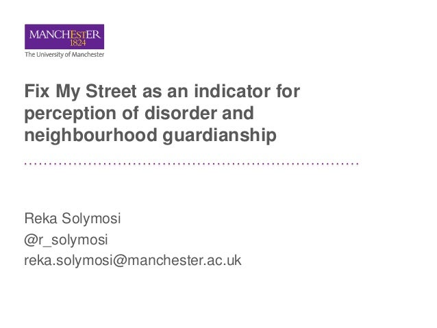 Fix My Street as an indicator for perception of disorder and neighbourhood guardianship Reka Solymosi @r_solymosi reka.sol...