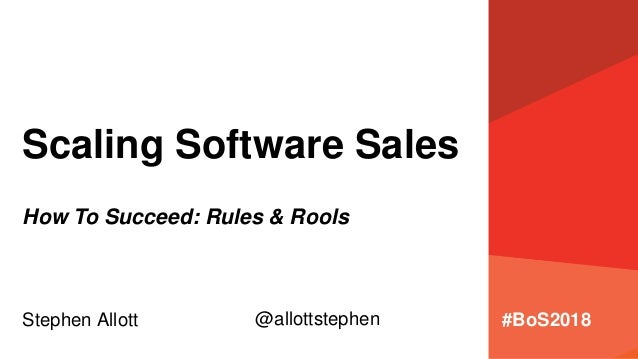 Scaling Software Sales Stephen Allott How To Succeed: Rules & Rools @allottstephen #BoS2018