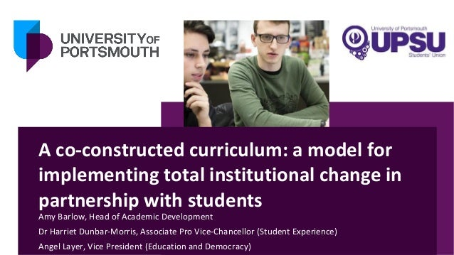 A co-constructed curriculum: a model for implementing total institutional change in partnership with students Amy Barlow, ...