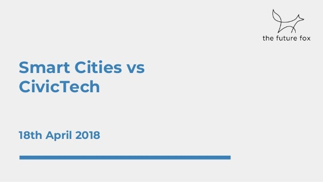 Smart Cities vs CivicTech 18th April 2018