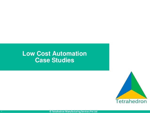 * © Tetrahedron Manufacturing Services Pvt Ltd Low Cost Automation Case Studies