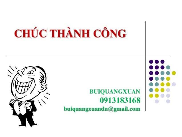CHÚC THÀNH CÔNG BUIQUANGXUAN 0913183168 buiquangxuandn@gmail.com