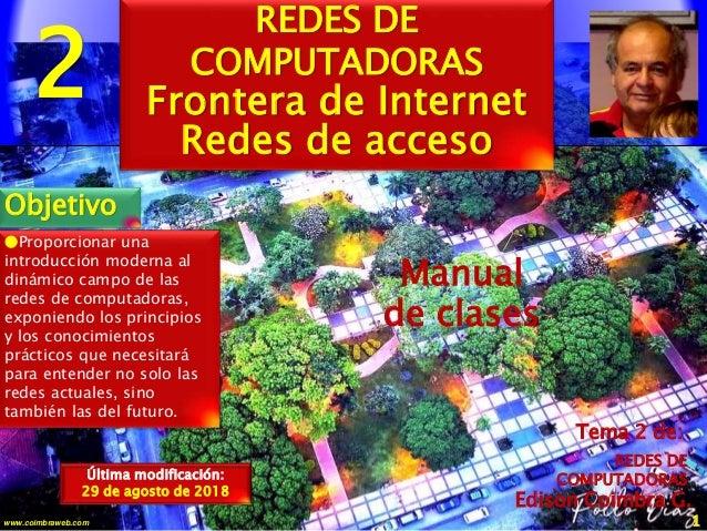 2 1www.coimbraweb.com Edison Coimbra G. Manual de clases Última modificación: 29 de agosto de 2018 Tema 2 de: REDES DE COM...
