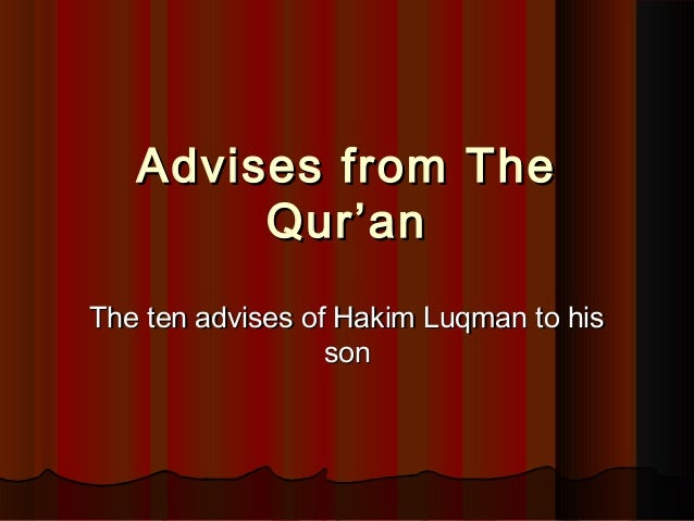 Advises from TheAdvises from The Qur'anQur'an The ten advises of Hakim Luqman to hisThe ten advises of Hakim Luqman to his...