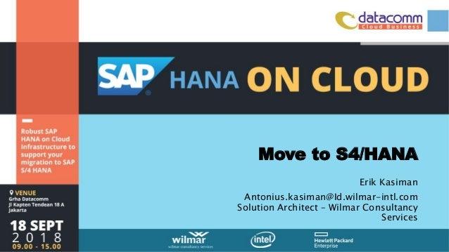 Move to S4/HANA Erik Kasiman Antonius.kasiman@Id.wilmar-intl.com Solution Architect – Wilmar Consultancy Services