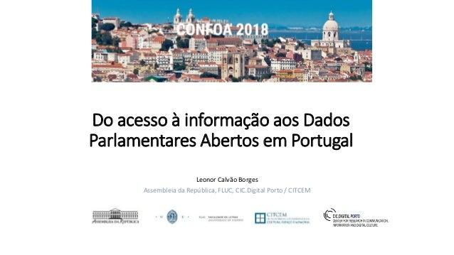 Do acesso à informação aos Dados Parlamentares Abertos em Portugal Leonor Calvão Borges Assembleia da República, FLUC, CIC...