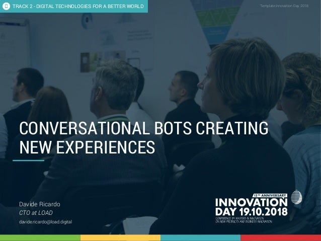 2.1 Conversational bots creating new experiences 1 CONFIDENTIAL Template Innovation Day 2018CONFIDENTIAL CONVERSATIONAL BO...
