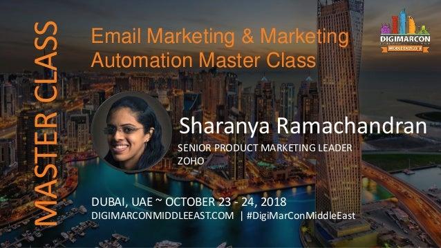MASTERCLASS Sharanya Ramachandran SENIOR PRODUCT MARKETING LEADER ZOHO DUBAI, UAE ~ OCTOBER 23 - 24, 2018 DIGIMARCONMIDDLE...