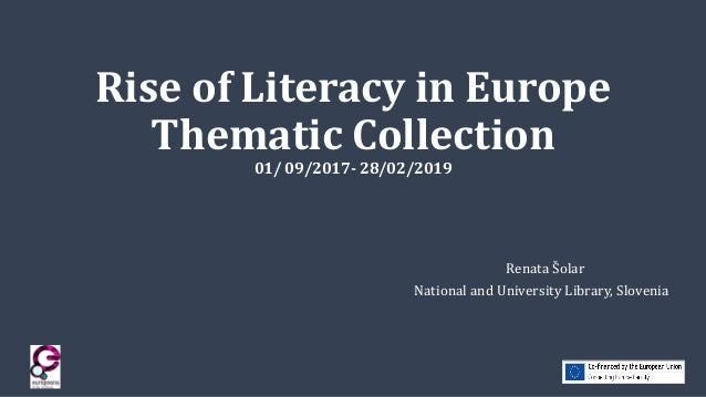 Rise of Literacy in Europe Thematic Collection 01/ 09/2017- 28/02/2019 Renata Šolar National and University Library, Slove...