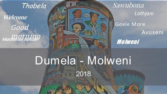Dumela - Molweni 2018 Welcome Good morning Sawubona Goeie More Lothjani Thobela Avuxeni Matsheloni Avhudi Molweni