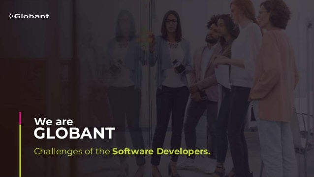 Challenges of the Software Developers. GLOBANT We are