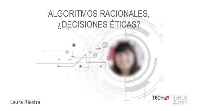 TITLE SLIDE X.X ALGORITMOS RACIONALES, ¿DECISIONES ÉTICAS? Laura Riestra