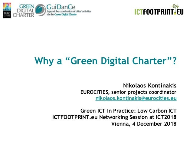 "ICT 2018 Vienna, 04/12/18 Why a ""Green Digital Charter""? Nikolaos Kontinakis EUROCITIES, senior projects coordinator nikol..."