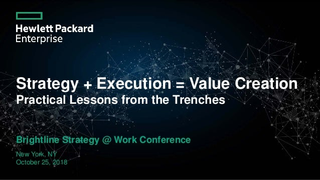 Strategy + Execution = Value Creation Practical Lessons from the Trenches Brightline Strategy @ Work Conference New York, ...