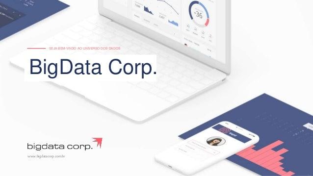 BigData Corp. SEJA BEM-VINDO AO UNIVERSO DOS DADOS www.bigdatacorp.com.br