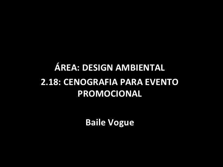 ÁREA: DESIGN AMBIENTAL2.18: CENOGRAFIA PARA EVENTO         PROMOCIONAL         Baile Vogue
