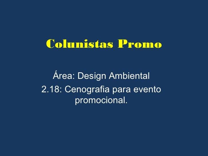Colunistas Promo   Área: Design Ambiental2.18: Cenografia para evento        promocional.