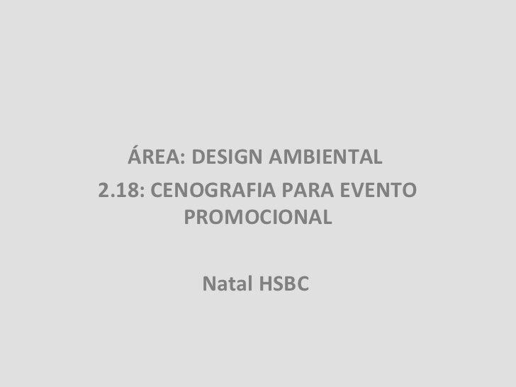 ÁREA: DESIGN AMBIENTAL2.18: CENOGRAFIA PARA EVENTO         PROMOCIONAL         Natal HSBC